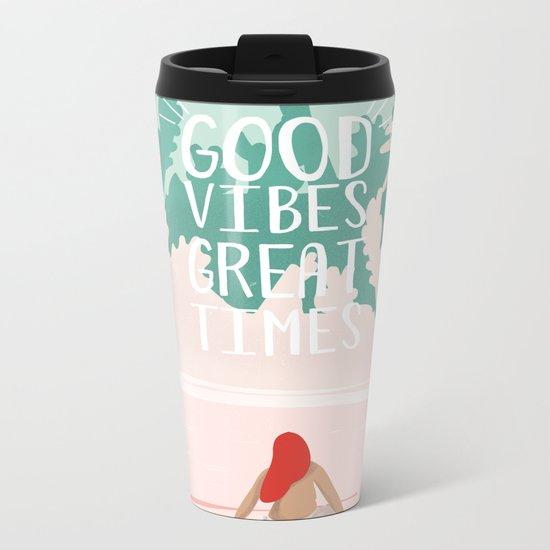 Good Vibes Great Times Metal Travel Mug