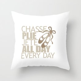 Chasse Plie Jete All Day Every Day Throw Pillow