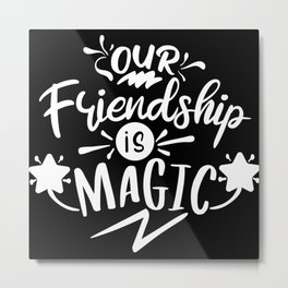 Our Friendship Is Magic Friendship Metal Print