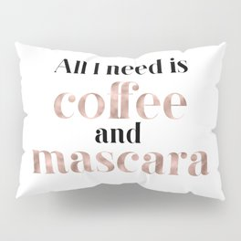 All you need is coffee and mascara Pillow Sham