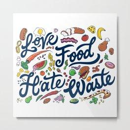 Love Food, Hate Waste Metal Print