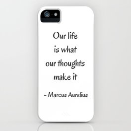 STOIC philosophy quotes - Marcus Aurelius - Our life is what our thoughts make it iPhone Case