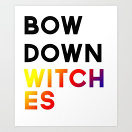 Bow Down Witches  Art Print