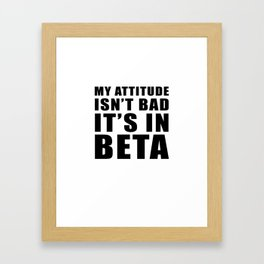 My attitude isn't bad Framed Art Print
