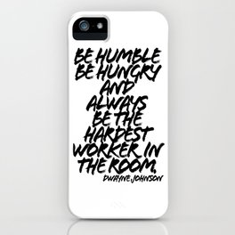 Be Humble Be Hungry and Always be the Hardest Worker in the Room. -Dwayne Johnson Quote Grunge Caps iPhone Case