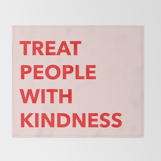 TREAT PEOPLE WITH KINDNESS by flowerfeasts