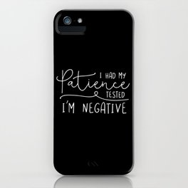 I Had My Patience Tested. I'm Negative. iPhone Case