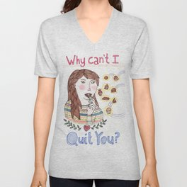 Why Can't I Quit You? Unisex V-Neck