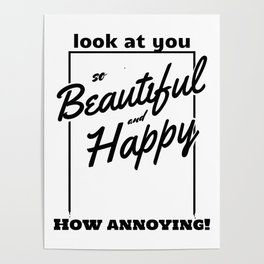 Funny and Sarcastic Typography Beautiful and Happy Poster