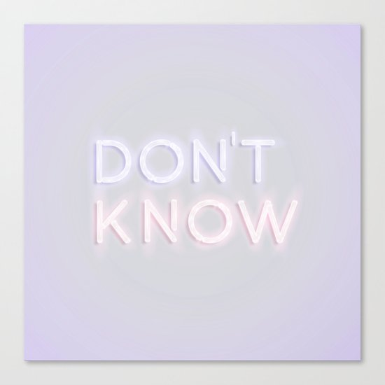 Don't Know Canvas Print