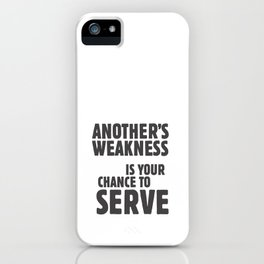 Another's weakness is your chance to serve iPhone Case