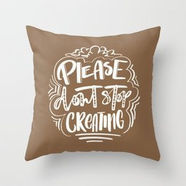 Please dont stop CREATING Throw Pillow
