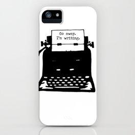 Go Away. I'm Writing. iPhone Case