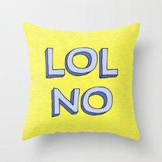 LOL NO Throw Pillow