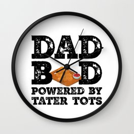 Dad Bod Powered By Tater tots Father Figure Gifts Idea with Funny Graphic for Food Lovers Wall Clock