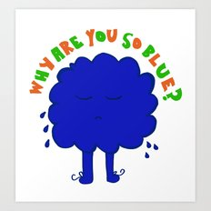 Why are you so blue? Art Print