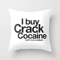 cocaine Throw Pillows featuring I Buy Crack Cocaine (with my tax dollars) by Cody Petruk