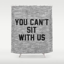 You can't sit with us - light version Shower Curtain