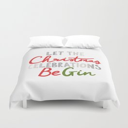 LET THE CHRISTMAS CELEBRATIONS BE GIN Duvet Cover