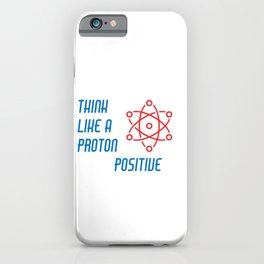 Think Like A Proton Be Positive Great Laboratory Tee For Scientists T-shirt Design Flask Science iPhone Case