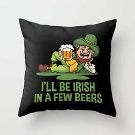 I'll Be Irish In A Few Beers - Chilling Leprechaun Throw Pillow