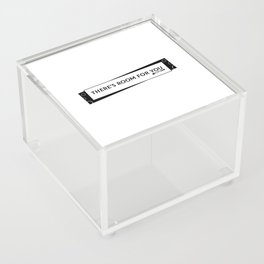 There's Room For You Acrylic Box