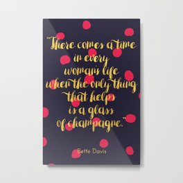 There comes a time in every woman's life Metal Print