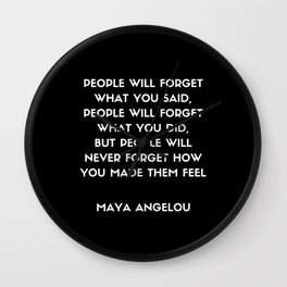 Maya Angelou Inspirational Quote - People will never forget how you made them feel (Black) Wall Clock