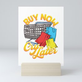 Shopping Joke Buy Now Cry Later Funny Mini Art Print