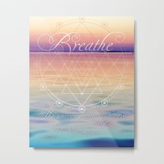 Breathe - Reminder Affirmation Mindful Quote Metal Print