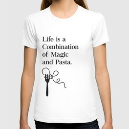 Life Is A Combination of Magic and Pasta T-shirt