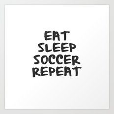 Eat, Sleep, Soccer, Repeat Art Print