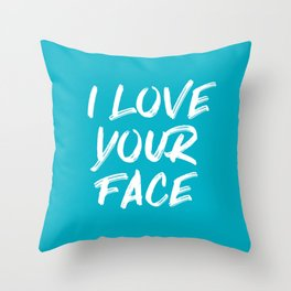 I Love Your Face Quote - Blue Throw Pillow