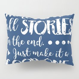 We're all stories in the end Pillow Sham
