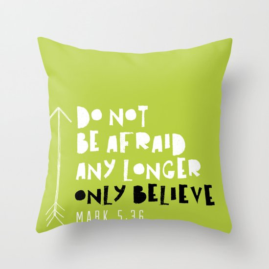 Only Believe - Mark 5:36 Throw Pillow