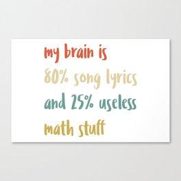 Brain Is 80% Song Lyric Sarcastic Math Teacher Vintage Gift Canvas Print