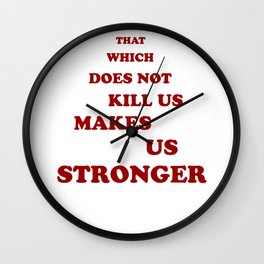 That which does not kill us makes us stronger quot Wall Clock