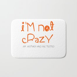I'm not crazy Bath Mat
