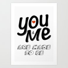 You & Me Are Made to Be Art Print