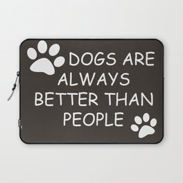 Dogs Are Always Better Than People Laptop Sleeve