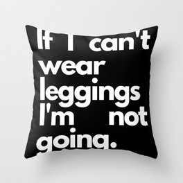 If I Can't Wear Leggings I'm Not Going Gifts Throw Pillow