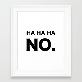 HA HA HA NO. Framed Art Print
