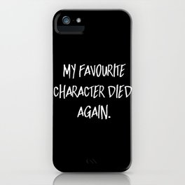 My Favourite Character Died. Again. (Inverted) iPhone Case
