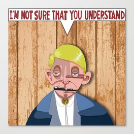 """Vectored """"I'm not sure that you understand"""" Canvas Print"""