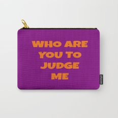 WHO ARE YOU TO JUDGE ME Carry-All Pouch