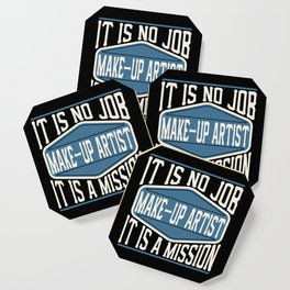 Make-Up Artist  - It Is No Job, It Is A Mission Coaster