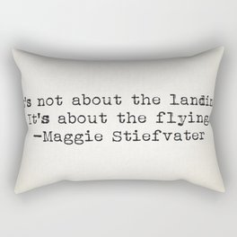 """""""It's not about the landing. It's about the flying."""" -Maggie Stiefvater Rectangular Pillow"""