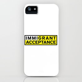 ImmiGRANT ACCEPTANCE iPhone Case