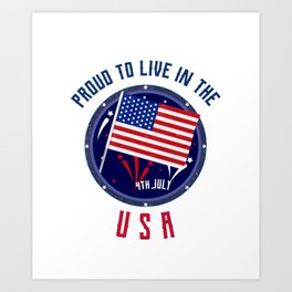 Proud To Live In The USA - Independence Day 4th July Art Print