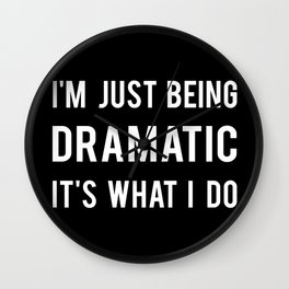 I'm just being dramatic Wall Clock